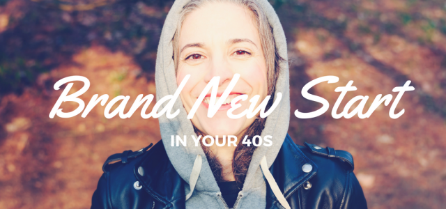A Brand New Start in Your 40s