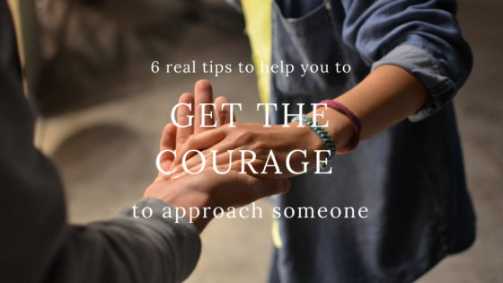 6 Real Tips to Help You Get the Courage to Approach Someone